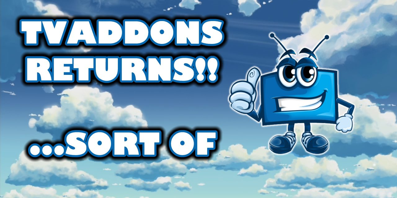 TVADDONS REPO RETURNS … WELL SORT OF !!